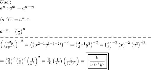 Use:\\a^n:a^m=a^{n-m}\\\\(a^n)^m=a^{n\cdot m}\\\\a^{-n}=\left(\frac{1}{a}\right)^n\\-------------------------------\\\left(\frac{4x^2y}{3xy^{-2}}\right)^{-2}=\left(\frac{4}{3}x^{2-1}y^{1-(-2)}}\right)^{-2}=\left(\frac{4}{3}x^1y^3\right)^{-2}=\left(\frac{4}{3}\right)^{-2}\left(x\right)^{-2}\left(y^3\right)^{-2}\\\\=\left(\frac{3}{4}\right)^2\left(\frac{1}{x}\right)^2\left(\frac{1}{y^3}\right)^2=\frac{9}{16}\left(\frac{1}{x^2}\right)\left(\frac{1}{(y^3)^2}\right)=\boxed{\boxed{\frac{9}{16x^2y^6}}}