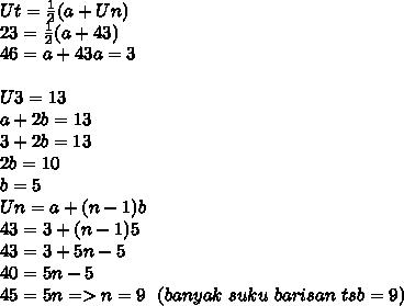 Ut= \frac{1}{2}(a+Un) \\ 23= \frac{1}{2}(a+43) \\ 46=a+43a=3 \\  \\ U3=13 \\ a+2b=13 \\ 3+2b=13 \\ 2b=10 \\ b=5 \\ Un=a+(n-1)b \\ 43=3+(n-1)5 \\ 43=3+5n-5 \\ 40=5n-5 \\ 45=5n => n=9~~(banyak~suku~barisan~tsb=9)