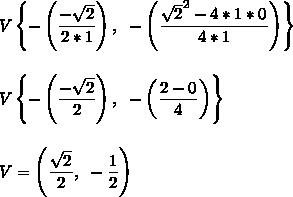 V\left\{-\left( \dfrac{- \sqrt{2} }{2*1}\right),~- \left(\dfrac{ \sqrt{2}^2-4*1*0 }{4*1}\right)\right\}\\\\\\V\left\{-\left( \dfrac{- \sqrt{2} }{2}\right),~-\left( \dfrac{2-0}{4}\right)\right\}\\\\\\V=\left( \dfrac{ \sqrt{2} }{2},~- \dfrac{1}{2}\right)