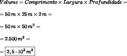 Volume=Comprimento\times Largura \times Profundidade=\\\\=50\,m \times 25\,m \times 2\,m=\\\\=50\,m \times50\,m^2=\\\\=2.500\,m\³=\\\\=\boxed{2,5\cdot10\³\,m\³}