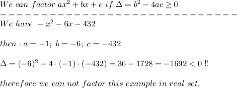 We\ can\ factor\ ax^2+bx+c\ if\ \Delta=b^2-4ac\geq0\\-----------------------------\\We\ have\ -x^2-6x-432\\\\then:a=-1;\ b=-6;\ c=-432\\\\\Delta=(-6)^2-4\cdot(-1)\cdot(-432)=36-1728=-1692 < 0\ !!\\\\therefore\ we\ can\ not\ factor\ this\ example\ in\ real\ set.