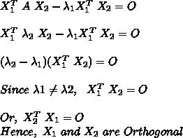 X_1^T\ A\ X_2 - \lambda_1X_1^T\ X_2=O\\\\X_1^T\ \lambda_2\ X_2 - \lambda_1X_1^T\ X_2=O\\\\(\lambda_2-\lambda_1)(X_1^T\ X_2)=O\\\\Since\ \lambda1 \neq \lambda2,\ \ X_1^T\ X_2=O\\\\Or,\ X_2^T\ X_1=O\\Hence,\ X_1\ and\ X_2\ are\ Orthogonal\\