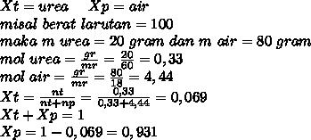 Xt = urea~~~~Xp=air \\ misal~berat~larutan=100 \\ maka~m~urea=20~gram~dan~m~air=80~gram \\ mol~urea= \frac{gr}{mr}=\frac{20}{60}=0,33\\mol~air=\frac{gr}{mr}=\frac{80}{18}=4,44\\Xt= \frac{nt}{nt+np}= \frac{0,33}{0,33+4,44}=0,069 \\ Xt+Xp=1 \\ Xp=1-0,069=0,931