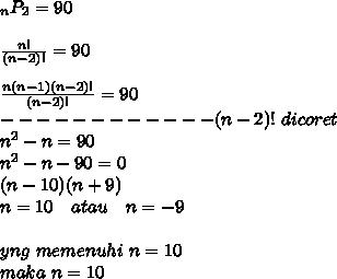 _nP_2=90  \\ \\ \frac{n!}{(n-2)!}=90 \\  \\   \frac{n(n-1)(n-2)!}{(n-2)!} =90 \\ ------------(n-2)!~dicoret \\ n^2-n=90 \\ n^2-n-90=0 \\ (n-10)(n+9) \\ n=10~~~atau~~~n=-9 \\  \\ yng~memenuhi~n=10~~ \\ maka~n=10