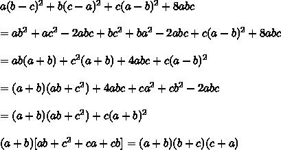 a(b-c)^2+b(c-a)^2+c(a-b)^2+8abc\\\\=ab^2+ac^2-2abc+bc^2+ba^2-2abc+c(a-b)^2+8abc\\\\=ab(a+b)+c^2(a+b)+4abc+c(a-b)^2\\\\=(a+b)(ab+c^2)+4abc+ca^2+cb^2-2abc\\\\=(a+b)(ab+c^2)+c(a+b)^2\\\\(a+b)[ab+c^2+ca+cb]=(a+b)(b+c)(c+a)\\