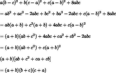 a(b-c)^2+b(c-a)^2+c(a-b)^2+8abc\\\\=ab^2+ac^2-2abc+bc^2+ba^2-2abc+c(a-b)^2+8abc\\\\=ab(a+b)+c^2(a+b)+4abc+c(a-b)^2\\\\=(a+b)(ab+c^2)+4abc+ca^2+cb^2-2abc\\\\=(a+b)(ab+c^2)+c(a+b)^2\\\\(a+b)[ab+c^2+ca+cb]\\\\=(a+b)(b+c)(c+a)\\