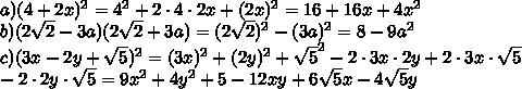 a)(4+2x)^2=4^2+2\cdot 4\cdot 2x+(2x)^2=16+16x+4x^2\\b)(2\sqrt{2}-3a)(2\sqrt{2}+3a)=(2\sqrt{2})^2-(3a)^2=8-9a^2\\c)(3x-2y+ \sqrt{5} )^2=(3x)^2+(2y)^2+\sqrt{5}^2-2\cdot 3x\cdot 2y+2\cdot 3x\cdot \sqrt{5}\\-2\cdot 2y\cdot  \sqrt{5}=9x^2+4y^2+5-12xy+6\sqrt{5}x-4\sqrt{5}y