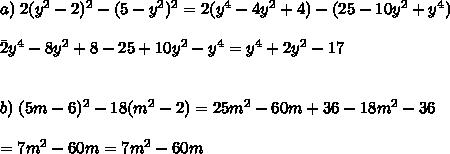 a)\;2(y^2-2)^2-(5-y^2)^2=2(y^4-4y^2+4)-(25-10y^2+y^4)\\\\ \=2y^4-8y^2+8-25+10y^2-y^4=y^4+2y^2-17\\\\\\b)\;(5m-6)^2-18(m^2-2)=25m^2-60m+36-18m^2-36\\\\=7m^2-60m=7m^2-60m