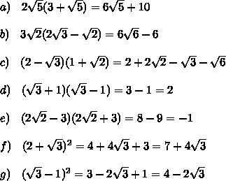 a)\;~~2\sqrt{5}(3+\sqrt{5})=6\sqrt{5}+10\\\\b)\;~~3\sqrt{2}(2\sqrt{3}-\sqrt{2})=6\sqrt{6}-6\\\\c)\;~~(2-\sqrt{3})(1+\sqrt{2})=2+2\sqrt{2}-\sqrt{3}-\sqrt{6}\\\\d)\;~~(\sqrt{3}+1)(\sqrt{3}-1)=3-1=2\\\\e)\;~~(2\sqrt{2}-3)(2\sqrt{2}+3)=8-9=-1\\\\f)\;~~(2+\sqrt{3})^{2}=4+4\sqrt{3}+3=7+4\sqrt{3}\\\\g)\;~~(\sqrt{3}-1)^{2}=3-2\sqrt{3}+1=4-2\sqrt{3}