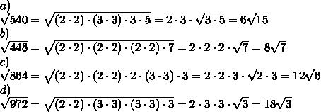 a)\\\sqrt{540}=\sqrt{(2 \cdot 2) \cdot (3 \cdot 3) \cdot 3 \cdot 5}=2 \cdot 3 \cdot \sqrt{3 \cdot 5}=6\sqrt{15}\\b)\\\sqrt{448}=\sqrt{(2 \cdot 2) \cdot (2 \cdot 2) \cdot (2 \cdot 2) \cdot 7}=2 \cdot 2 \cdot 2 \cdot \sqrt{7}=8\sqrt{7}\\c)\\\sqrt{864}=\sqrt{(2 \cdot 2) \cdot (2 \cdot 2) \cdot 2 \cdot (3 \cdot 3) \cdot 3}=2 \cdot 2 \cdot 3 \cdot \sqrt{2 \cdot 3}=12\sqrt{6}\\d)\\\sqrt{972}=\sqrt{(2 \cdot 2) \cdot (3 \cdot 3) \cdot (3 \cdot 3) \cdot 3}=2 \cdot 3 \cdot 3 \cdot \sqrt{3}=18\sqrt{3}\\