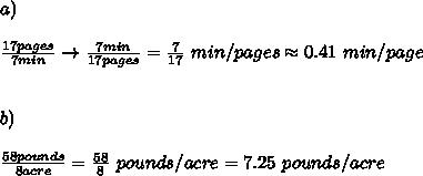 a)\\\\\frac{17pages}{7min}\to\frac{7min}{17pages}=\frac{7}{17}\ min/pages\approx0.41\ min/page\\\\\\b)\\\\\frac{58pounds}{8acre}=\frac{58}{8}\ pounds/acre=7.25\ pounds/acre