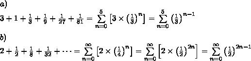 a)\\3+1+\frac{1}{3}+\frac{1}{9}+\frac{1}{27}+\frac{1}{81}=\sum\limits_{n=0}^{5}\left[3\times\left(\frac{1}{3}\right)^n\right]=\sum\limits_{n=0}^5\left(\frac{1}{3}\right)^{n-1}\\\\b)\\2+\frac{1}{2}+\frac{1}{8}+\frac{1}{32}+\dots=\sum\limits_{n=0}^{\infty}\left[2\times\left(\frac{1}{4}\right)^n\right]=\sum\limits_{n=0}^{\infty}\left[2\times\left(\frac{1}{2}\right)^{2n}\right]=\sum\limits_{n=0}^{\infty}\left(\frac{1}{2}\right)^{2n-1}