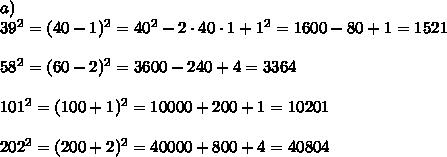 a)\\39^2=(40-1)^2=40^2-2\cdot40\cdot1+1^2=1600-80+1=1521\\\\58^2=(60-2)^2=3600-240+4=3364\\\\101^2=(100+1)^2=10000+200+1=10201\\\\202^2=(200+2)^2=40000+800+4=40804