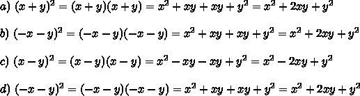 a)\ (x+y)^2=(x+y)(x+y) = x^2+xy+xy+y^2 = x^2+2xy+y^2\\\\b)\ (-x-y)^2=(-x-y)(-x-y) = x^2+xy+xy+y^2 = x^2+2xy+y^2\\\\c)\ (x-y)^2 = (x-y)(x-y) = x^2-xy-xy+y^2 = x^2-2xy+y^2\\\\d)\ (-x-y)^2=(-x-y)(-x-y) = x^2+xy+xy+y^2 = x^2+2xy+y^2