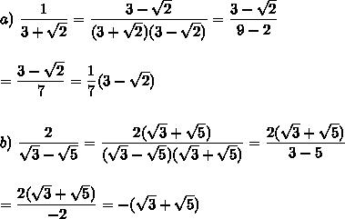 a)\ \dfrac{1}{3+\sqrt{2}}=\dfrac{3-\sqrt{2}}{(3+\sqrt{2})(3-\sqrt{2})}=\dfrac{3-\sqrt{2}}{9-2}\\\\\\=\dfrac{3-\sqrt{2}}{7}=\dfrac{1}{7}(3-\sqrt{2})\\\\\\b)\ \dfrac{2}{\sqrt{3}-\sqrt{5}}=\dfrac{2(\sqrt{3}+\sqrt{5})}{(\sqrt{3}-\sqrt{5})(\sqrt{3}+\sqrt{5})}=\dfrac{2(\sqrt{3}+\sqrt{5})}{3-5}\\\\\\=\dfrac{2(\sqrt{3}+\sqrt{5})}{-2}=-(\sqrt{3}+\sqrt{5})