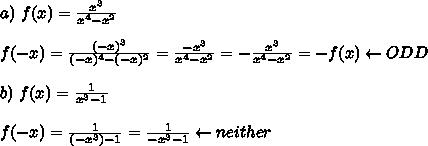 a)\ f(x)=\frac{x^3}{x^4-x^2}\\\\f(-x)=\frac{(-x)^3}{(-x)^4-(-x)^2}=\frac{-x^3}{x^4-x^2}=-\frac{x^3}{x^4-x^2}=-f(x)\leftarrow ODD\\\\b)\ f(x)=\frac{1}{x^3-1}\\\\f(-x)=\frac{1}{(-x^3)-1}=\frac{1}{-x^3-1}\leftarrow neither