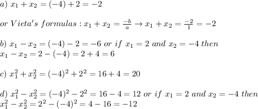 a)\ x_1+x_2=(-4)+2=-2\\\\or\ Vieta's\ formulas:x_1+x_2=\frac{-b}{a}\to x_1+x_2=\frac{-2}{1}=-2\\\\b)\ x_1-x_2=(-4)-2=-6\ or\ if\ x_1=2\ and\ x_2=-4\ then\\ x_1-x_2=2-(-4)=2+4=6\\\\c)\ x_1^2+x_2^2=(-4)^2+2^2=16+4=20\\\\d)\ x_1^2-x_2^2=(-4)^2-2^2=16-4=12\ or\ if\ x_1=2\ and\ x_2=-4\ then\\x_1^2-x_2^2=2^2-(-4)^2=4-16=-12