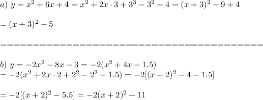 a)\ y=x^2+6x+4=x^2+2x\cdot3+3^3-3^2+4=(x+3)^2-9+4\\\\=(x+3)^2-5\\\\========================================\\\\b)\ y=-2x^2-8x-3=-2(x^2+4x-1.5)\\=-2(x^2+2x\cdot2+2^2-2^2-1.5)=-2[(x+2)^2-4-1.5]\\\\=-2[(x+2)^2-5.5]=-2(x+2)^2+11