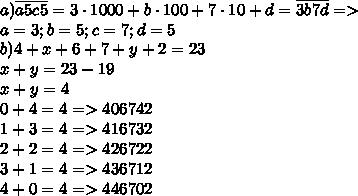 a)\overline{a5c5}=3\cdot1000+b \cdot 100+7 \cdot 10+d=\overline{3b7d}=>\\a=3;b=5;c=7;d=5\\b)4+x+6+7+y+2=23\\x+y=23-19\\x+y=4\\0+4=4=>406742\\1+3=4=>416732\\2+2=4=>426722\\3+1=4=>436712\\4+0=4=>446702\\