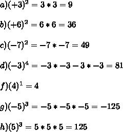 a) (+3)^2 = 3 * 3 = 9  \\  \\ b) (+6)^2  = 6 * 6 =  36  \\  \\ c) (-7)^2 = -7 * -7 = 49  \\  \\ d) (-3)^4 = -3 *-3 -3* -3 = 81  \\  \\ f) (4)^1 = 4  \\  \\ g) (-5)^3 = -5 * -5 * -5 = -125  \\  \\ h) (5)^3 = 5 * 5 * 5 = 125