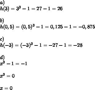a) \\h(3)=3^3-1=27-1=26  \\\\b)  \\h(0,5)=(0,5)^3-1=0,125-1=-0,875  \\\\c)  \\h(-3)=(-3)^3-1=-27-1=-28  \\\\d)  \\x^3-1=-1  \\\\x^3=0  \\\\x=0