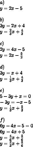 a) \\y=2x-5 \\ \\b) \\3y=2x+4 \\y=\frac{2}{3}x+\frac{4}{3} \\ \\c) \\2y=4x-5 \\y=2x-\frac{5}{2} \\ \\d) \\3y=x+4 \\y=\frac{1}{3}x+\frac{4}{3} \\ \\ e) \\5-3y+x=0 \\-3y=-x-5 \\y=\frac{1}{3}x+\frac{5}{3} \\ \\f) \\6y-4x-5=0 \\6y=4x+5 \\y=\frac{4}{6}x+\frac{5}{6} \\y=\frac{2}{3}x+\frac{5}{6}