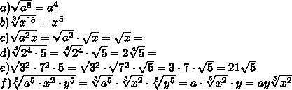 a) \sqrt{a^8} = a^4\\ b) \sqrt[3]{x^{15}}= x^5\\ c) \sqrt{a^2x}= \sqrt{a^2}\cdot\sqrt{x}=\sqrt{x}=\\ d) \sqrt[4]{2^4\cdot5}= \sqrt[4]{2^4}\cdot\sqrt{5}=2\sqrt[4]{5}=\\ e) \sqrt{3^2\cdot7^2\cdot5}= \sqrt{3^2}\cdot\sqrt{7^2}\cdot\sqrt{5}=3\cdot7\cdot\sqrt{5}=21\sqrt{5}\\ f) \sqrt[5]{a^5\cdot x^2 \cdot y^5}= \sqrt[5]{a^5}\cdot\sqrt[5]{x^2}\cdot\sqrt[5]{y^5}= a\cdot\sqrt[5]{x^2}\cdot y=ay\sqrt[5]{x^2}