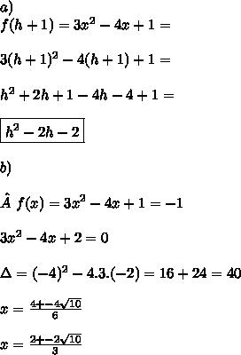a)  \\f(h+1)=3x^2-4x+1=  \\\\3(h+1)^2-4(h+1)+1= \\\\h^2+2h+1-4h-4+1 =  \\\\\boxed{h^2-2h-2}  \\\\ b) \\ \\f(x)=3x^2-4x+1=-1  \\\\3x^2-4x+2=0  \\\\\Delta=(-4)^2-4.3.(-2)=16+24=40  \\\\x=\frac{4+-4\sqrt{10}}{6}  \\\\x=\frac{2+-2\sqrt{10}}{3}