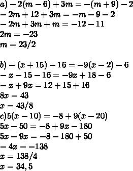 a) -2(m-6)+3m=-(m+9)-2  -2m+12+3m=-m-9-2  -2m+3m+m=-12-11  2m=-23  m=23/2    b) -(x+15)-16=-9(x-2)-6  -x-15-16= -9x+18-6  -x+9x= 12+15+16  8x=43  x=43/8  c)5(x-10)= -8+9(x-20)  5x-50= -8+9x-180  5x-9x=-8-180+50  -4x=-138  x=138/4  x=34,5