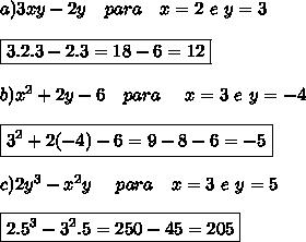 a) 3xy-2y \ \ \ para \ \ \ x =2 \ e \ y =3  \\\\\boxed{3.2.3-2.3=18-6=12}  \\\\b)x^2+2y-6 \ \ \ para \ \ \ \ x =3 \ e \ y = -4\\\\\boxed{3^2+2(-4)-6=9-8-6=-5 }  \\\\c)2y^3-x^2y \ \ \ \ para \ \ \ x =3 \ e \ y =5 \\\\\boxed{2.5^3-3^2.5= 250-45=205}