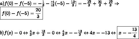 a) f(0)-f(-5)=-\frac13-[\frac43(-5)-\frac{13}3]=-\frac{\not{13}}3+\frac{20}3+\frac{\not{13}}3\Rightarrow\\\boxed{f(0)-f(-5)=\frac{20}3}\\\\\\b) f(x)=0\Leftrightarrow \frac43x+\frac{13}3=0\Leftrightarrow \frac43x=-\frac{13}3\Leftrightarrow 4x=-13\Leftrightarrow \boxed{x=-\frac{13}4}