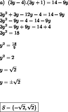 a)~~(3y-4).(3y+1)=14-9y\\\\3y ^{2}+3y-12y-4=14-9y\\3y^{2}-9y-4=14-9y\\3y^{2}-9y+9y=14+4\\3y ^{2}=18\\\\y ^{2}= \frac{18}{9}\\\\y ^{2}=2\\\\y= \sqrt{2}\\\\y=\pm \sqrt{2}\\\\\\\\\boxed{S=\{- \sqrt{2}, \sqrt{2}\}}