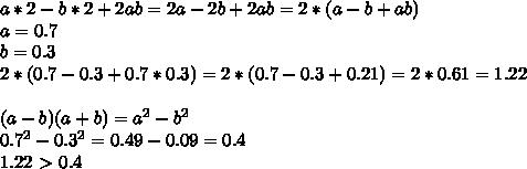 a*2-b*2+2ab=2a-2b+2ab=2*(a-b+ab) \\ a=0.7\\b=0.3\\2*(0.7-0.3+0.7*0.3)=2*(0.7-0.3+0.21)=2*0.61=1.22\\ \\ (a-b)(a+b)=a^2-b^2\\ 0.7^2-0.3^2=0.49-0.09=0.4\\1.22\ \textgreater \ 0.4