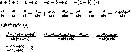 a+b+c=0\to c=-a-b\to c=-(a+b)\ (*)\\\\\frac{a^2}{bc}+\frac{b^2}{ac}+\frac{c^2}{ab}=\frac{a^2\cdot a}{abc}+\frac{b^2\cdot b}{abc}+\frac{c^2\cdot c}{abc}=\frac{a^3}{abc}+\frac{b^3}{abc}+\frac{c^3}{abc}=\frac{a^3+b^3+c^3}{abc}\\\\substitute\ (*)\\\\=\frac{a^3+b^3+[-(a+b)]^3}{ab\cdot[-(a+b)]}=\frac{a^3+b^3-a^3-3a^2b-3ab^2-b^3}{-ab(a+b)}=\frac{-3a^2b-3ab^2}{-ab(a+b)}\\\\=\frac{-3ab(a+b)}{-ab(a+b)}=3
