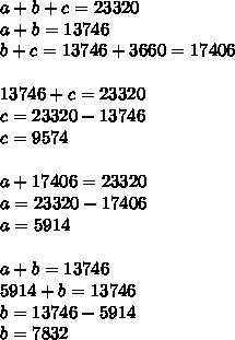a+b+c=23320 \\ a+b=13746 \\ b+c=13746+3660=17406 \\  \\ 13746+c=23320 \\ c=23320-13746 \\ c=9574 \\  \\ a+17406=23320 \\ a=23320-17406 \\ a=5914 \\  \\ a+b=13746 \\ 5914+b=13746 \\ b=13746-5914 \\ b=7832