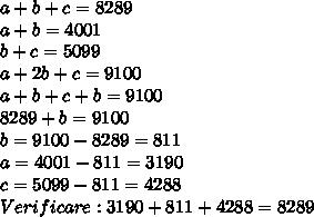 a+b+c=8289\\a+b=4001\\b+c=5099\\a+2b+c=9100\\a+b+c+b=9100\\8289+b=9100\\b=9100-8289=811\\a=4001-811=3190\\c=5099-811=4288\\Verificare:3190+811+4288=8289