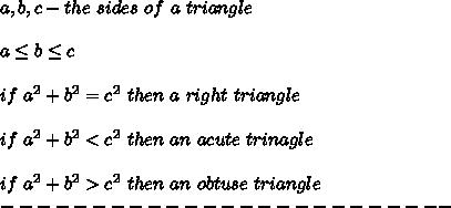 a,b,c-the\ sides\ of\ a\ triangle\\\\a\leq b\leq c\\\\if\ a^2+b^2=c^2\ then\ a\ right\ triangle\\\\if\ a^2+b^2 < c^2\ then\ an\ acute\ trinagle\\\\if\ a^2+b^2 > c^2\ then\ an\ obtuse\ triangle\\-------------------------