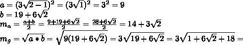 a=(3 \sqrt{2-1})^{2}  =(3 \sqrt{1}) ^{2}  =3 ^{2}=9  \\  b=19 +6\sqrt{2}  \\   m_{a}  = \frac{a+b}{2} = \frac{9+19+6 \sqrt{2} }{2} = \frac{28+6 \sqrt{2} }{2} =14+3 \sqrt{2}  \\  m_{g} = \sqrt{a*b} = \sqrt{9(19 +6\sqrt{2})} =3  \sqrt{19 +6\sqrt{2}} =3 \sqrt{1+6 \sqrt{2}+18 } =
