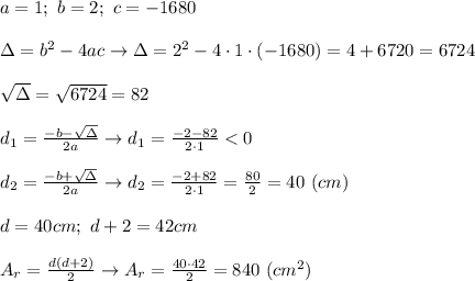 a=1;\ b=2;\ c=-1680\\\\\Delta=b^2-4ac\to\Delta=2^2-4\cdot1\cdot(-1680)=4+6720=6724\\\\\sqrt\Delta=\sqrt{6724}=82\\\\d_1=\frac{-b-\sqrt\Delta}{2a}\to d_1=\frac{-2-82}{2\cdot1} < 0\\\\d_2=\frac{-b+\sqrt\Delta}{2a}\to d_2=\frac{-2+82}{2\cdot1}=\frac{80}{2}=40\ (cm)\\\\d=40cm;\ d+2=42cm\\\\A_r=\frac{d(d+2)}{2}\to A_r=\frac{40\cdot42}{2}=840\ (cm^2)