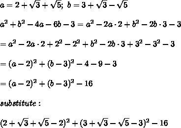 a=2+\sqrt3+\sqrt5;\ b=3+\sqrt3-\sqrt5\\\\a^2+b^2-4a-6b-3=a^2-2a\cdot2+b^2-2b\cdot3-3\\\\=a^2-2a\cdot2+2^2-2^2+b^2-2b\cdot3+3^2-3^2-3\\\\=(a-2)^2+(b-3)^2-4-9-3\\\\=(a-2)^2+(b-3)^2-16\\\\substitute:\\\\(2+\sqrt3+\sqrt5-2)^2+(3+\sqrt3-\sqrt5-3)^2-16