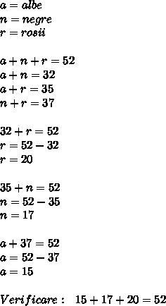 a=albe \\ n=negre \\ r=rosii \\  \\ a+n+r=52 \\ a+n=32 \\ a+r=35 \\ n+r=37 \\  \\ 32+r=52 \\ r=52-32 \\ r=20 \\  \\ 35+n=52 \\ n=52-35 \\ n=17 \\  \\ a+37=52 \\ a=52-37 \\ a=15 \\  \\ Verificare:\ \ 15+17+20=52
