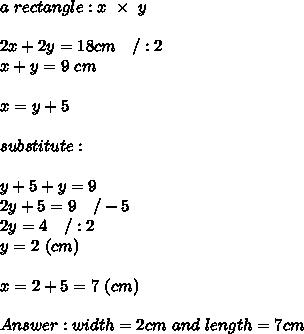 a\ rectangle:x\ \times\ y\\\\2x+2y=18cm\ \ \ /:2\\x+y=9\ cm\\\\x=y+5\\\\substitute:\\\\y+5+y=9\\2y+5=9\ \ \ /-5\\2y=4\ \ \ /:2\\y=2\ (cm)\\\\x=2+5=7\ (cm)\\\\Answer:width=2cm\ and\ length=7cm