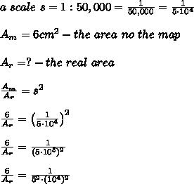 a\ scale\ s=1:50,000=\frac{1}{50,000}=\frac{1}{5\cdot10^4}\\\\A_m=6cm^2-the\ area\ no\ the\ map\\\\A_r=?-the\ real\ area\\\\\frac{A_m}{A_r}=s^2\\\\\frac{6}{A_r}=\left(\frac{1}{5\cdot10^4}\right)^2\\\\\frac{6}{A_r}=\frac{1}{(5\cdot10^5)^2}\\\\\frac{6}{A_r}=\frac{1}{5^2\cdot(10^4)^2}