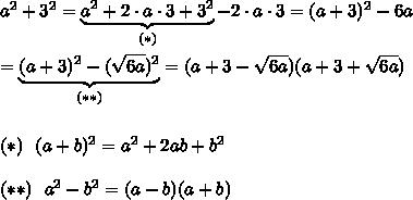 a^2+3^2=\underbrace{a^2+2\cdot a\cdot3+3^2}_{(*)}-2\cdot a\cdot3=(a+3)^2-6a\\\\=\underbrace{(a+3)^2-(\sqrt{6a})^2}_{(**)}=(a+3-\sqrt{6a})(a+3+\sqrt{6a})\\\\\\(*)\ \ (a+b)^2=a^2+2ab+b^2\\\\(**)\ \ a^2-b^2=(a-b)(a+b)