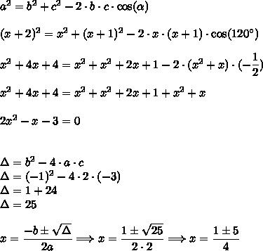 a^2=b^2+c^2-2\cdot b\cdot c\cdot\cos(\alpha)\\\\(x+2)^2=x^2+(x+1)^2-2\cdot x\cdot(x+1)\cdot\cos(120^{\circ})\\\\x^2+4x+4=x^2+x^2+2x+1-2\cdot (x^2+x)\cdot(-\dfrac{1}{2})\\\\x^2+4x+4=x^2+x^2+2x+1+x^2+x\\\\2x^2-x-3=0\\\\\\\Delta=b^2-4\cdot a\cdot c\\\Delta=(-1)^2-4\cdot2\cdot(-3)\\\Delta=1+24\\\Delta=25\\\\x=\dfrac{-b\pm\sqrt{\Delta}}{2a}\Longrightarrow x=\dfrac{1\pm\sqrt{25}}{2\cdot2}\Longrightarrow x=\dfrac{1\pm5}{4}