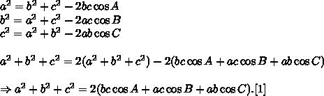 a^2=b^2+c^2-2bc\cos A \\ b^2=a^2+c^2-2ac\cos B \\ c^2=a^2+b^2-2ab\cos C \\ \\ a^2+b^2+c^2=2(a^2+b^2+c^2)-2(bc\cos A+ac\cos B+ab\cos C) \\  \\ \Rightarrow a^2+b^2+c^2=2(bc\cos A+ac\cos B+ab\cos C).\text{[1]}