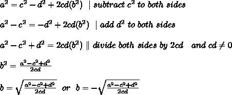 a^2=c^2-d^2+2cd(b^2)\ \  \ subtract\ c^2\ to\ both\ sides \\ \\ a^2-c^2= -d^2+2cd(b^2) \ \   \ add\ d^2\ to\ both\ sides \\\\a^2-c^2+d^2= 2cd(b^2)\ \  \ divide \ both \ sides\ by\ 2cd \ \ \ and \ cd\neq 0 \\\\b^2= \frac{a^2-c^2+d^2}{2cd} \\\\b= \sqrt{\frac{a^2-c^2+d^2}{2cd} }\ \ or \ \ b= -\sqrt{\frac{a^2-c^2+d^2}{2cd} }