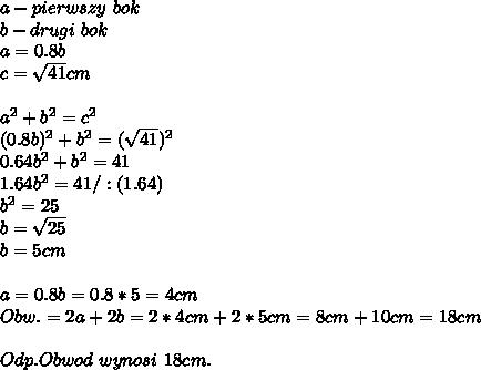 a - pierwszy\ bok\\\ b-drugi\ bok\\\ a=0.8b\\\ c=\sqrt{41}cm\\\ \\\ a^2+b^2=c^2\\\ (0.8b)^2+b^2=(\sqrt{41})^2\\\ 0.64b^2+b^2=41\\\ 1.64b^2=41/:(1.64)\\\ b^2=25\\\ b=\sqrt{25}\\\ b=5cm\\\ \\\ a=0.8b=0.8*5=4cm \\\ Obw.=2a+2b=2*4cm+2*5cm=8cm+10cm=18cm\\\ \\\ Odp.Obwod\ wynosi\ 18cm.