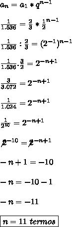 a _{n}=a _{1}*q ^{n-1}\\\\ \frac{1}{1.536}= \frac{2}{3}* \frac{1}{2} ^{n-1}\\\\ \frac{1}{1.536}: \frac{2}{3}=(2 ^{-1})^{n-1}\\\\ \frac{1}{1.536}. \frac{3}{2}=2 ^{-n+1}\\\\ \frac{3}{3.072}=2 ^{-n+1}\\\\   \frac{1}{1.024}=2 ^{-n+1}\\\\ \frac{1}{2 ^{10} }=2 ^{-n+1} \\\\\not2 ^{-10}=\not2 ^{-n+1} \\\\-n+1=-10\\\\-n=-10-1\\\\-n=-11\\\\\boxed{n=11~termos}