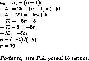 a _{n}=a _{1}+(n-1)r\\-41=29+(n-1)*(-5)\\-41-29=-5n+5\\-70=-5n+5\\-70-5=-5n\\-80=-5n\\n=(-80)/(-5)\\n=16\\\\Portanto,~esta~P.A.~possui~16~termos.
